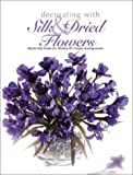 Decorating with Silk and Dried Flowers, Home Decorating Institute Staff and Creative Publishing International Editors, 0865733627