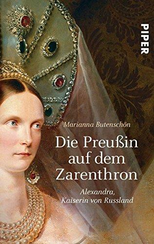 Die Preußin auf dem Zarenthron: Alexandra Kaiserin von Russland