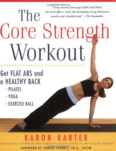The Core Strength Workout: Get Flat Abs and a Healthy Back : Pilates, Yoga, Exercise Ball