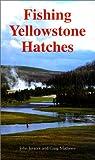 Fishing Yellowstone Hatches, John Juracek and Craig Mathews, 1558211780
