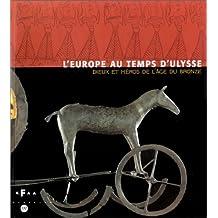 EUROPE AU TEMPS D'ULYSSE (L') : DIEUX ET HÉROS DE L'ÂGE DU BRONZE
