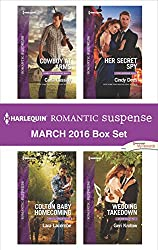 Harlequin Romantic Suspense March 2016  Box Set: Cowboy at Arms\Colton Baby Homecoming\Her Secret Spy\Wedding Takedown