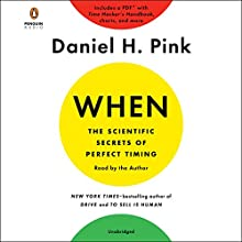 When: The Scientific Secrets of Perfect Timing Audiobook by Daniel H. Pink Narrated by Daniel H. Pink