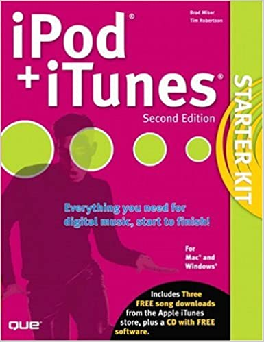 iPod and iTunes Starter Kit (2nd Edition): Brad Miser, Tim