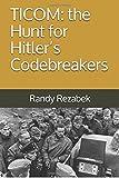 TICOM: the Hunt for Hitler's Codebreakers