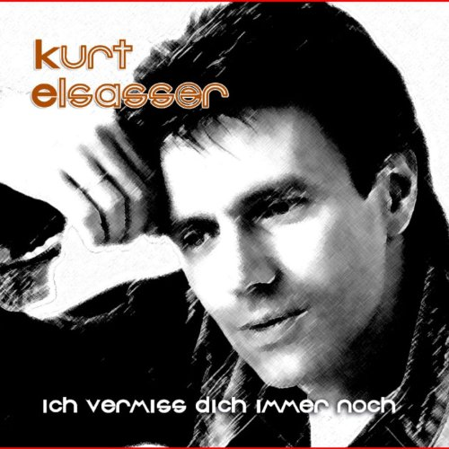 Ich Vermiss Dich Immer Noch By Kurt Elsasser On Amazon Music