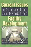 Current Issues in Convention and Exhibition Facility Development, Robert R. Nelson, 0789025981