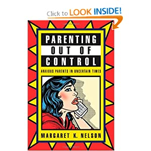 Parenting Out of Control: Anxious Parents in Uncertain Times Margaret K. Nelson