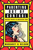 Parenting Out of Control, Margaret K. Nelson, 0814758533