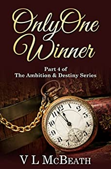 Only One Winner: Part 4 of The Ambition & Destiny Series by [McBeath, VL]
