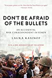 Don t Be Afraid of the Bullets: An Accidental War Correspondent in Yemen