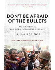 Don't Be Afraid of the Bullets: An Accidental War Correspondent in Yemen