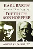 Karl Barth in the Theology of Dietrich Bonhoeffer