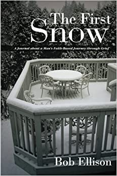Book The First Snow: A Journal About a Man's Faith-Based Journey through Grief by Bob Ellison (2014-02-28)