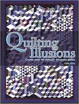 Quilting Illusions: Create Over 50 Visually Dynamic Quilts