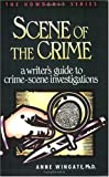 Scene of the Crime: A Writer's Guide to Crime Scene Investigation (Howdunit Series)