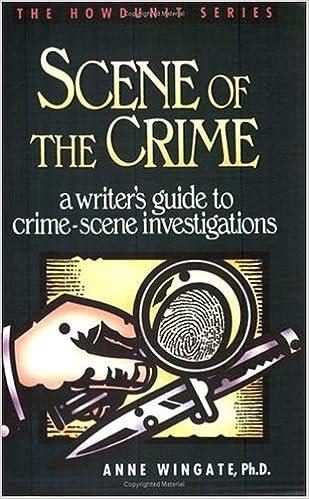 A Writer/'s Guide to Crime Scene Investigation Scene of the Crime