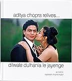 Aditya Chopra Relives... (Dilwale Dulhania Le Jayenge: As Told to Nasreen Munni Kabir)