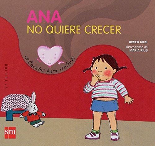 Ana No Quiere Crecer/ Ana Doesn't Want to Grow Up (Cuentos Para Sentir / Feeling Stories) (Spanish Edition)