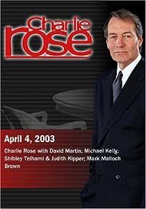 Charlie Rose with David Martin; Michael Kelly; Shibley Telhami & Judith Kipper; Mark Malloch Brown (April 4, 2003)