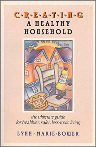 Creating a Healthy Household: The Ultimate Guide for Healthier, Safer, Less-Toxic Living