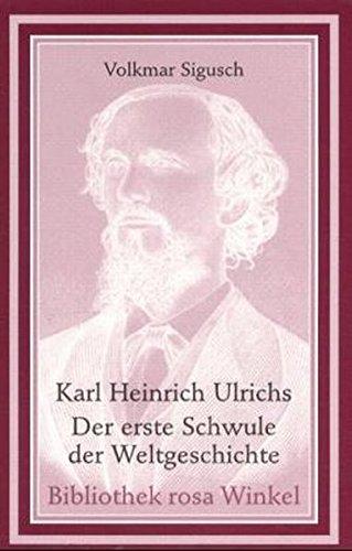 Karl Heinrich Ulrichs: Der erste Schwule der Weltgeschichte (Bibliothek rosa Winkel)