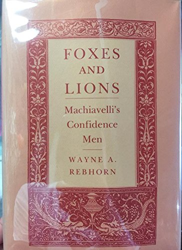 Foxes and Lions : Machiavelli's Confidence Man