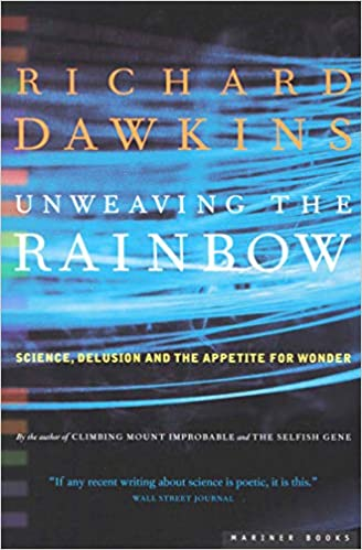 Ebook Unweaving The Rainbow Science Delusion And The Appetite For Wonder By Richard Dawkins