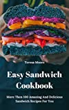 Easy Sandwich Cookbook:  More Then 100 Amazing And Delicious Sandwich Recipes For You (Natural Food Book 89)