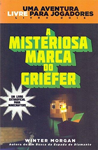 A Misteriosa Marca do Griefer. Um Livro Extra Oficial Para Minecrafters