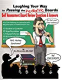 Laughing Your Way to Passing the Pediatric Boards Q&A Vol. 1 : Self Assessment Pediatric Board Review Questions and Answers Volume 1, Silverstein, Stu, 0970028717