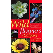 Wildflowers of Calgary and Southern Alberta: Written by France Royer, 1996 Edition, Publisher: The University of Alberta Press [Paperback]