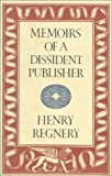 Memoirs of a Dissident Publisher, Henry Regnery, 0151737525