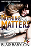 Nothing Else Matters (Billionaires in Disguise: Georgie and Rock Stars in Disguise: Xan, Book 4): A New Adult Rock Star Romance