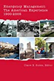 Emergency Management : The American Experience, 1900-2005, Claire B. Rubin (editor), David Butler, Keith Bea, Richard T. Sylves, John R. Harrald, Melanie Gall, Susan L. Cutter, Robert Ward, Gary Wamsley, 0979372208
