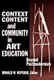 Context, Content, and Community in Art Education : Beyond Postmodernism, Neperud, Ronald W., 0807734446