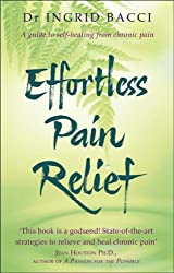 Effortless Pain Relief: A Guide to Self-Healing from Chronic Pain