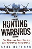 Hunting Warbirds: The Obsessive Quest for the Lost Aircraft of World War II