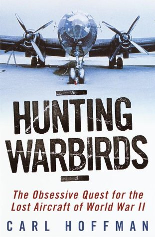 Hunting Warbirds: The Obsessive Quest for the Lost Aircraft of World War - 54 Lex
