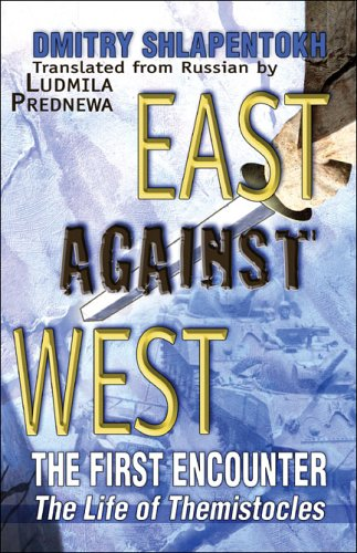 East Against West: The First Encounter: The Life of Themistocles