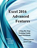 Excel 2016 Advanced Features: Support Excel 2010, 2013, And 2016 (Excel 2016 Level 3) (Volume 3)