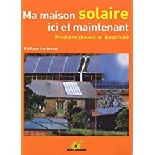 Ma maison solaire ici et maintenant -- Produire chaleur et électricité