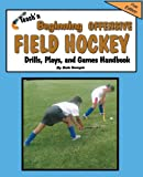 Teach'n Beginning Offensive Field Hockey Drills, Plays, and Games Free Flow Handbook, Bob Swope, 0991406648