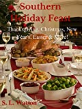 Southern Holiday Feast: Thanksgiving, Christmas, New Year s, Easter & More! (Southern Cooking Recipes Book 27)