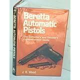 Beretta Automatic Pistols by Wood, J. B. (1985) Hardcover