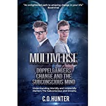 Multiverse Doppelgängers Change and the Subconscious Mind: Understanding Worldly and Unworldly Matters The Subconscious and Dreams
