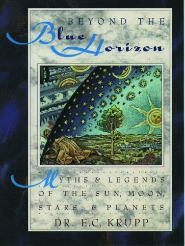 Beyond the Blue Horizon: Myths and Legends of the Sun, Moon, Stars, and Planets