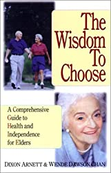 The Wisdom to Choose: A Comprehensive Guide to Health and Independence for Elders
