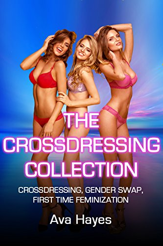 The Crossdressing Collection: Crossdressing, Gender Swap, First Time Feminization