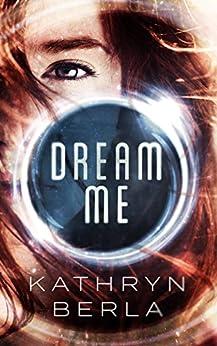 Dream Me by [Berla, Kathryn]